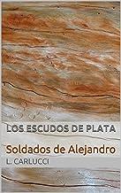 Los Escudos de Plata: Soldados de Alejandro