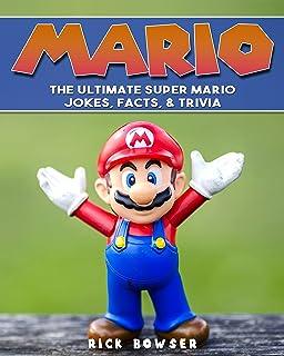 Mario: The Ultimate Super Mario Jokes, Facts & Trivia (Mario, Super Mario, Nintendo)
