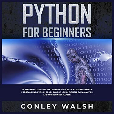 Python for Beginners: An Essential Guide to Learn with Basic Exercises: Python Programming Crash Course for Data Analysis and for Beginner Hakers