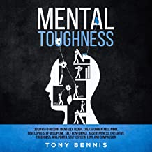 Mental Toughness: 30 Days to Become Mentally Tough, Create Unbeatable Mind, Developed Self-Discipline, Self Confidence, As...