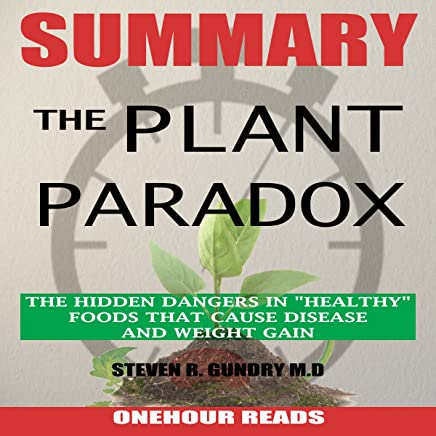 """Summary of The Plant Paradox: The Hidden Dangers in""""Healthy"""" Foods That Cause Disease and Weight Gain by Dr. Steven Gundry"""