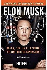 Elon Musk: Tesla, SpaceX e la sfida per un futuro fantastico (Italian Edition) Kindle Edition