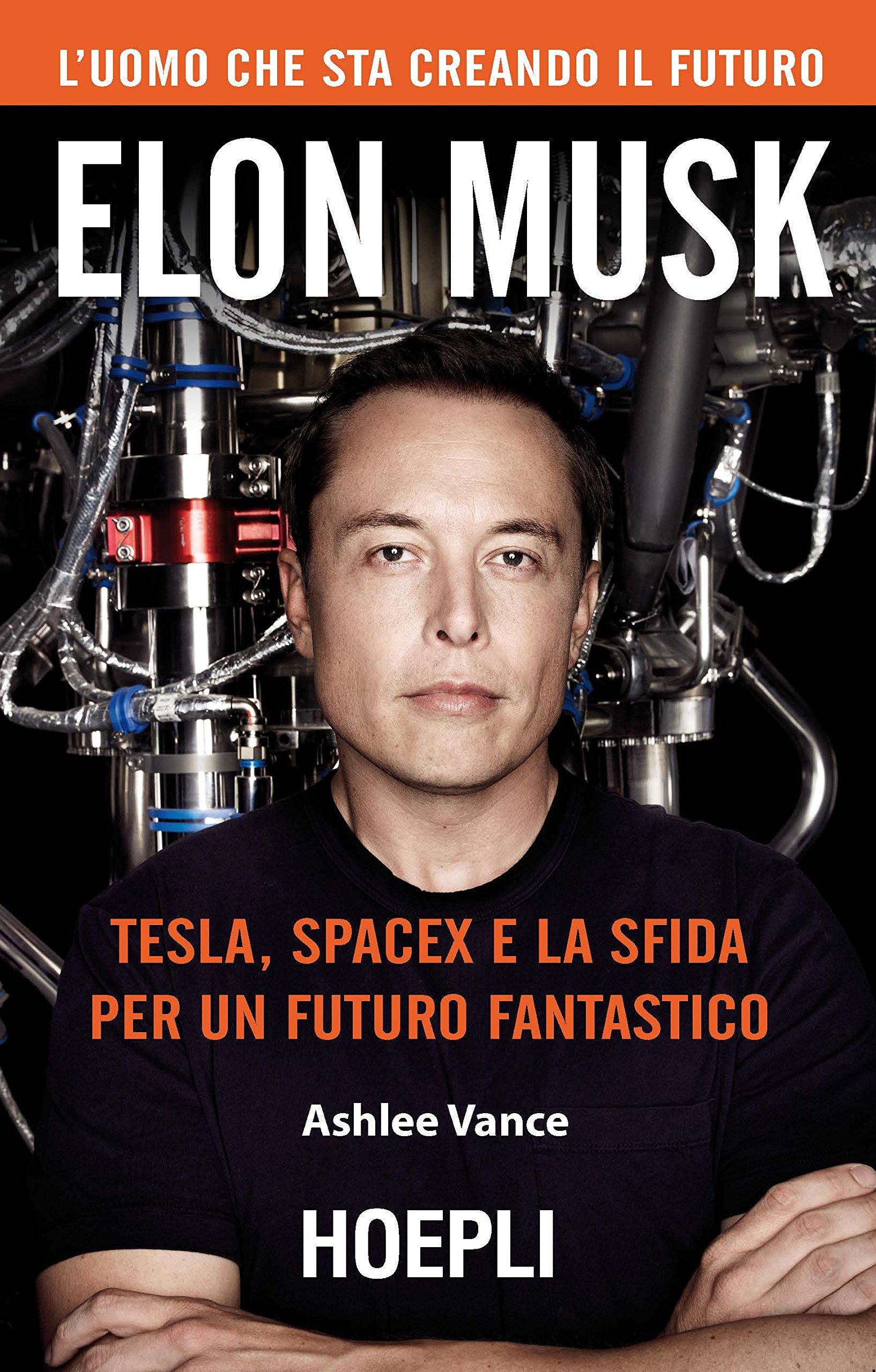 Elon Musk: Tesla, SpaceX e la sfida per un futuro fantastico (Italian Edition)