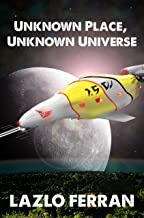 Unknown Place, Unknown Universe: The Worm Hole Colonies: Prelude to the Alien Invasion Thriller (The War for Iron: Element of Civilization Book 3)