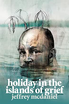 Holiday in the Islands of Grief by Jeffrey McDaniel