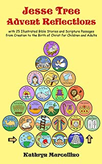 Jesse Tree Advent Reflections: with 25 Illustrated Bible Stories and Scripture Passages from Creation to the Birth of Christ for Children and Adults