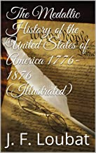The Medallic History of the United States of America 1776-1876 (Illustrated)