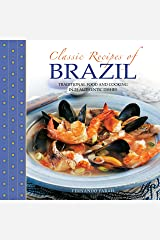 Classic Recipes of Brazil: Traditional Food and Cooking in 25 Authentic Dishes ハードカバー