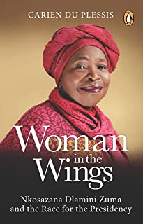 Woman in the Wings: Nkosazana Dlamini Zuma and the Race for the Presidency