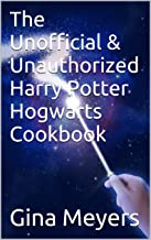 The Unofficial & Unauthorized Harry Potter Hogwarts Cookbook (Unofficial Cookbook)