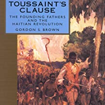 Toussaint's Clause: The Founding Fathers and the Haitian Revolution
