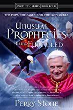 Unusual Prophecies Being Fulfilled Book 4: The Pope, The Eagle, and the Iron Sickle