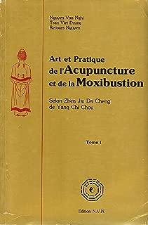 Art et Pratique de l'Acupuncture et de la Moxibustion, Selon Zhen Jiu Da Cheng de Yang Chi Chou. Tome 1