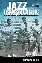 Jazz Transatlantic, Volume I: The African Undercurrent in Twentieth-Century Jazz Culture (American Made Music Series)