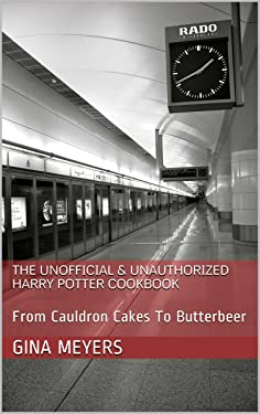 The Unofficial & Unauthorized Harry Potter Cookbook: From Cauldron Cakes To Butterbeer