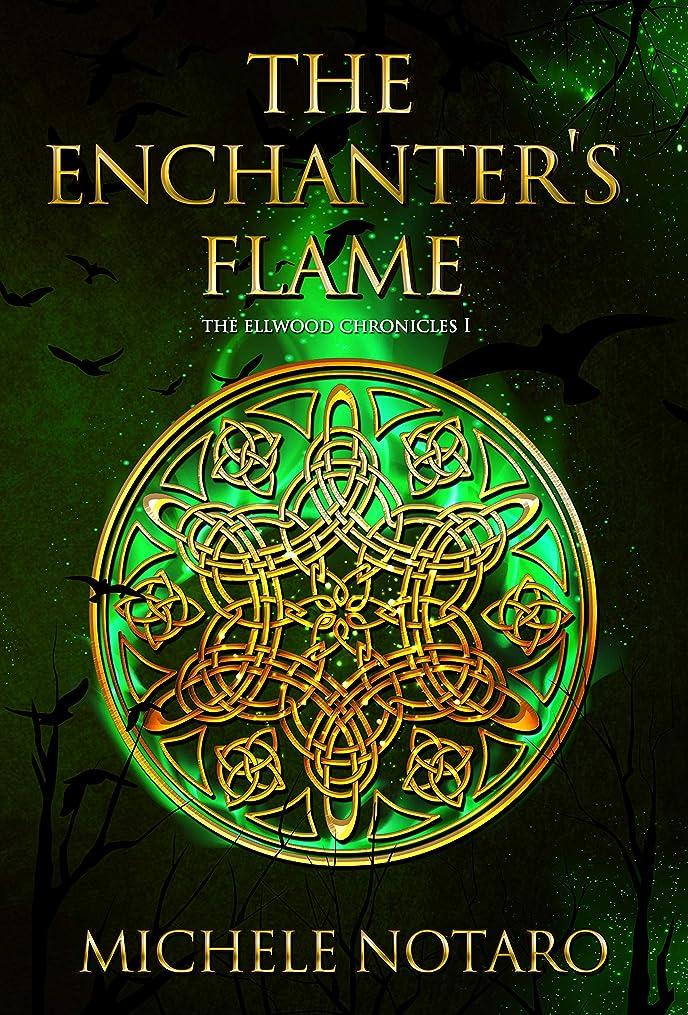 素晴らしいです測定チャンピオンシップThe Enchanter's Flame: The Ellwood Chronicles I (English Edition)