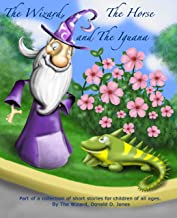 The Wizard, The Horse and The Iguana: Part of a collection of short stories by The Wizard, Don Jones for children of all ages (The Adventures of the Wizard and his Friends Book 2) (English Edition)