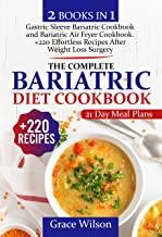The Complete Bariatric Diet Cookbook: 2 Books in 1,+220 Effortless Recipes After Weight Loss Surgery | Bonus: 21-Day Meal ...