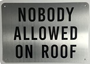 Nobody Allowed on Roof Sign (Brushed Aluminium, 7x10) Potere d'argento Line