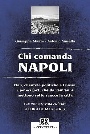 Chi comanda Napoli: Clan, clientele politiche e Chiesa: i poteri forti che da ventanni mettono sotto scacco la città