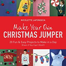 Make Your Own Christmas Jumper: 20 Fun and Easy Projects to Make In a Day (Even If You Can't Knit!) (TY Arts & Crafts) (English Edition)
