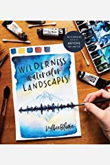 Wilderness Watercolor Landscapes: 30 Eye-Catching Scenes Anyone Can Master Kindle Edition