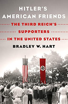 Hitlers American Friends: The Third Reichs Supporters in the United States