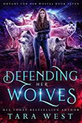 Defending Her Wolves (Hungry for Her Wolves Book 7) Kindle Edition