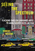 Seeing the Spectrum: Teaching English Language Arts to Adolescents with Autism (Language and Literacy Series)