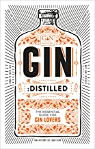 Gin: Distilled: The Essential Guide for Gin Lovers (Gin Foundry)