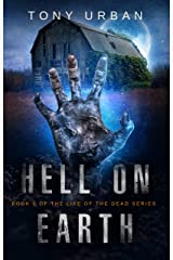 Hell on Earth: A Zombie Apocalypse Thriller (Life of the Dead Book 1) Kindle Edition