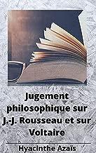 Jugement philosophique sur J.-J. Rousseau et sur Voltaire (French Edition)