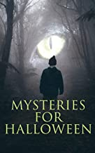 Mysteries for Halloween: 60+ Occult & Supernatural Cases, Ghost Stories and Murder Mysteries: The Black Hand, The Birth Mark, The Oblong Box, The Horla, ... Haunters, When the World Was Young, Ligeia…