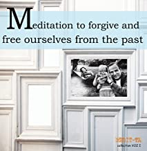 Meditation to Forgive and Free Ourselves from the Past