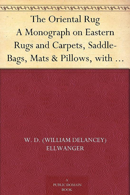 偽すごい聴くThe Oriental Rug A Monograph on Eastern Rugs and Carpets, Saddle-Bags, Mats & Pillows, with a Consideration of Kinds and Classes, Types, Borders, Figures, ... Advice to Collectors. (English Edition)