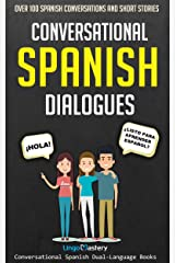 Conversational Spanish Dialogues: Over 100 Spanish Conversations and Short Stories (Conversational Spanish Dual Language Books nº 1) (Spanish Edition) Kindle Edition