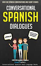Conversational Spanish Dialogues: Over 100 Spanish Conversations and Short Stories (Conversational Spanish Dual Language Books nº 1)