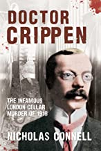 Doctor Crippen: The Infamous London Cellar Murder of 1910