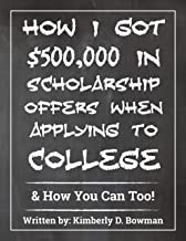 How I Got $500,000 in Scholarship Offers When Applying to College: & How You Can Too!