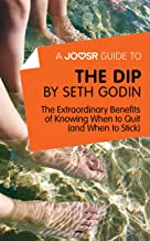 A Joosr Guide to... The Dip by Seth Godin: The Extraordinary Benefits of Knowing When to Quit (and When to Stick)