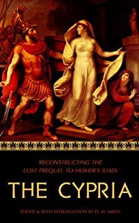 The Cypria: Reconstructing the Lost Prequel to Homer's Iliad