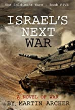 Israel's Next War: An Exciting Epic Novel about the coming war between Israel and the countries and militias of Iran, Iraq, and Syria.