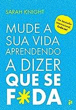 Mude a sua vida aprendendo a dizer que se f*da (Portuguese Edition)
