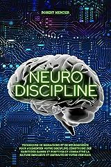 NEURO-DISCIPLINE: Techniques de Biohacking et de Neuroscience pour augmenter votre discipline, construire des habitudes positives et combattre la nature impulsive et distraite de votre cerveau Format Kindle