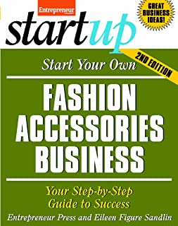 Start Your Own Fashion Accessories Business: Your Step-By-Step Guide to Success (StartUp Series)