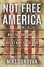 Not Free America: What Your Government Doesn't Want You to Know