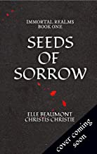 Seeds of Sorrow (Immortal Realms Book 1)
