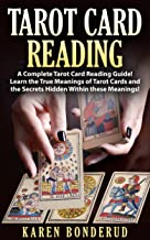 Tarot Card Reading: A Complete Tarot Card Reading Guide! Learn the True Meanings of Tarot Cards and the Secrets Hidden Within these Meanings! (Tarot ... Tarot for Beginners, Tarot Card Guide)