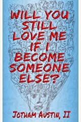 Will You Still Love Me If I Become Someone Else? Kindle Edition