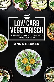 Vegetarisch: Low Carb Vegetarisch - Vegetarisch für Einsteiger, Low Carb Rezepte  und vegetarisch leben (vegetarisch abnehmen, vegetarische Rezepte) (German Edition)